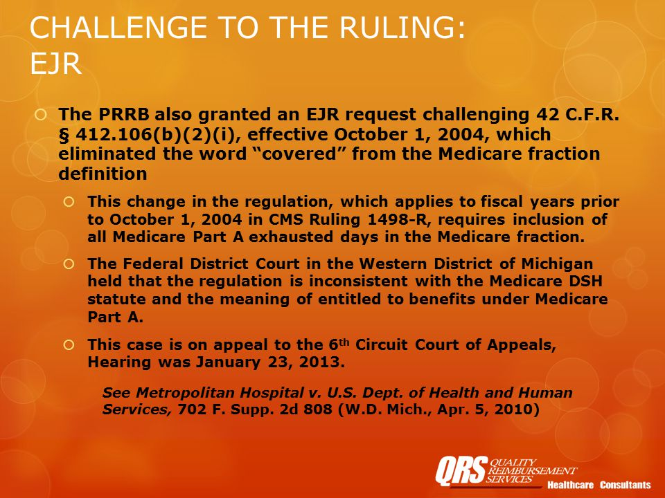 CHALLENGE TO THE RULING: EJR  The PRRB also granted an EJR request challenging 42 C.F.R.