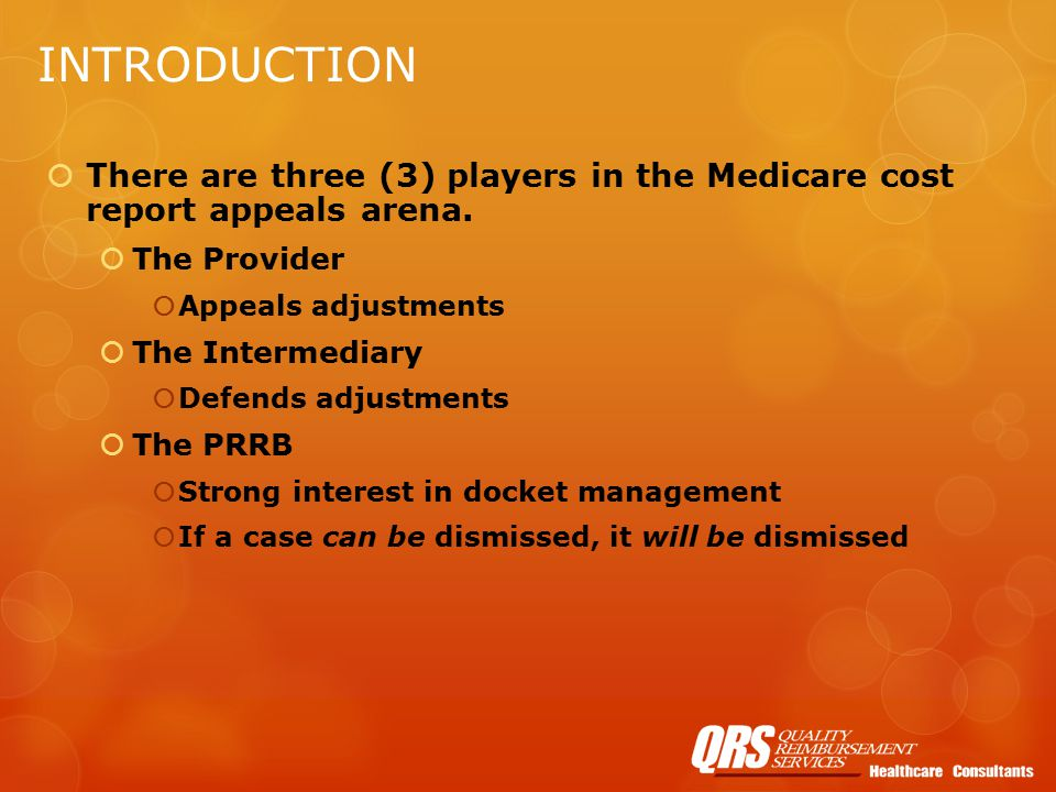 INTRODUCTION  There are three (3) players in the Medicare cost report appeals arena.