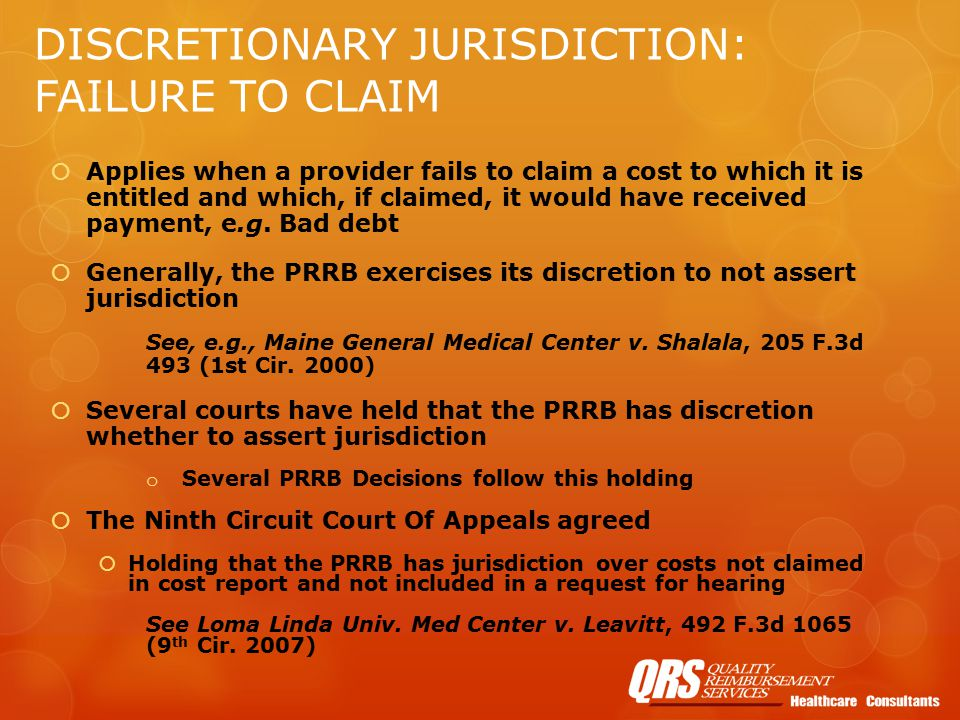 DISCRETIONARY JURISDICTION: FAILURE TO CLAIM  Applies when a provider fails to claim a cost to which it is entitled and which, if claimed, it would have received payment, e.g.