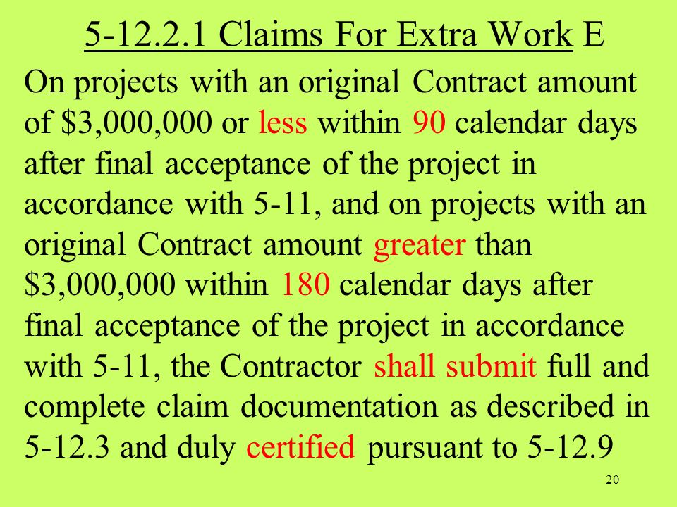 5-12.2.1 Claims For Extra Work E On projects with an original Contract amount of $3,000,000 or less within 90 calendar days after final acceptance of
