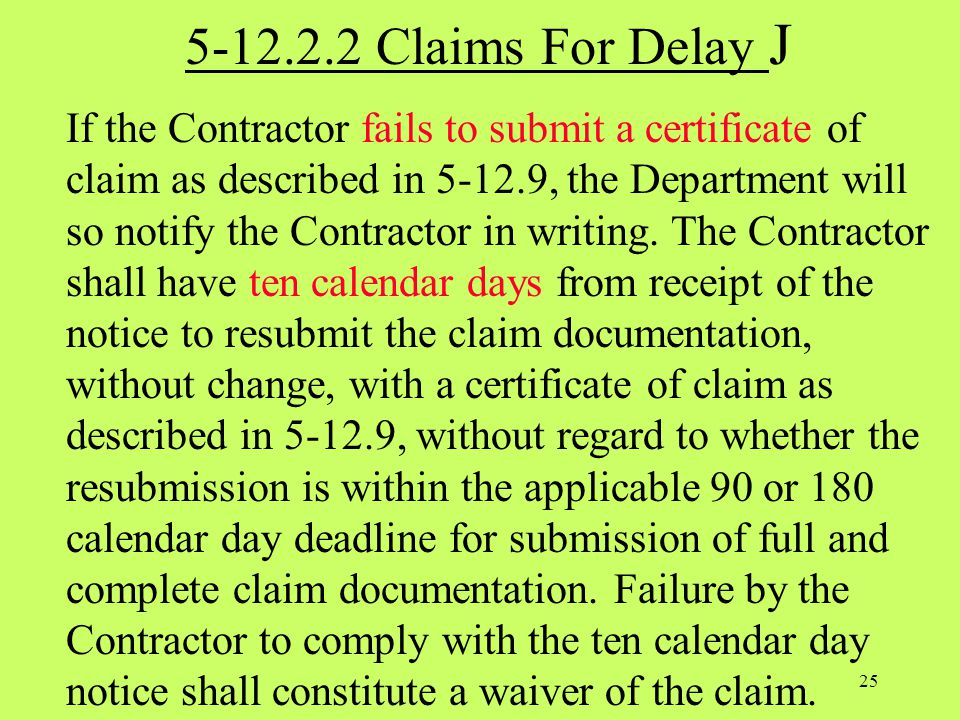 5-12.2.2 Claims For Delay J If the Contractor fails to submit a certificate of claim as described in 5-12.9, the Department will so notify the Contrac