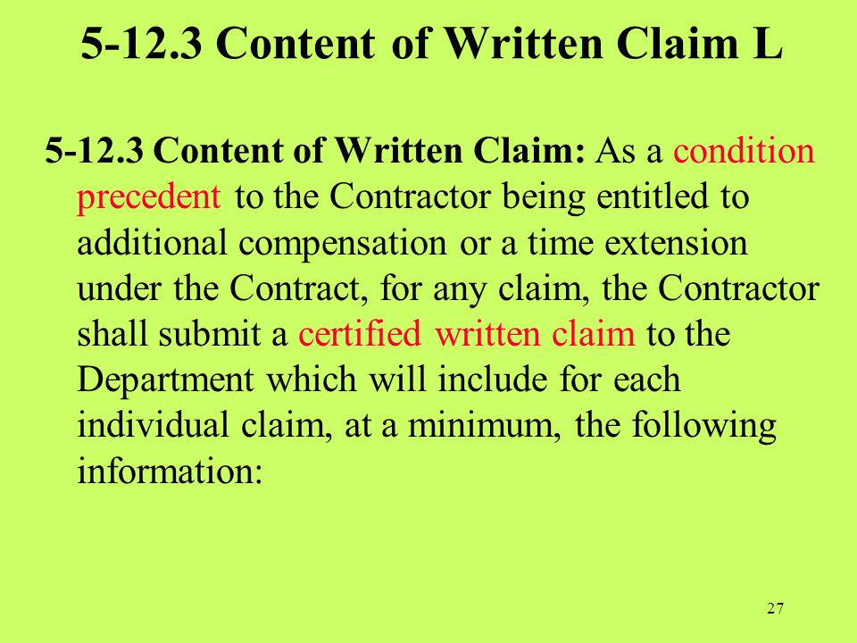 5-12.3 Content of Written Claim L 5-12.3 Content of Written Claim: As a condition precedent to the Contractor being entitled to additional compensatio