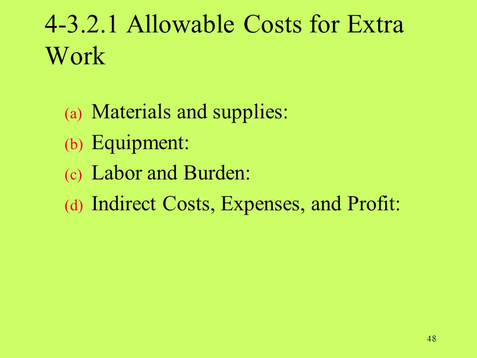 4-3.2.1 Allowable Costs for Extra Work (a) Materials and supplies: (b) Equipment: (c) Labor and Burden: (d) Indirect Costs, Expenses, and Profit: 48