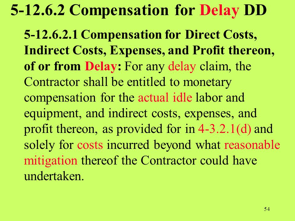 5-12.6.2 Compensation for Delay DD 5-12.6.2.1 Compensation for Direct Costs, Indirect Costs, Expenses, and Profit thereon, of or from Delay: For any d