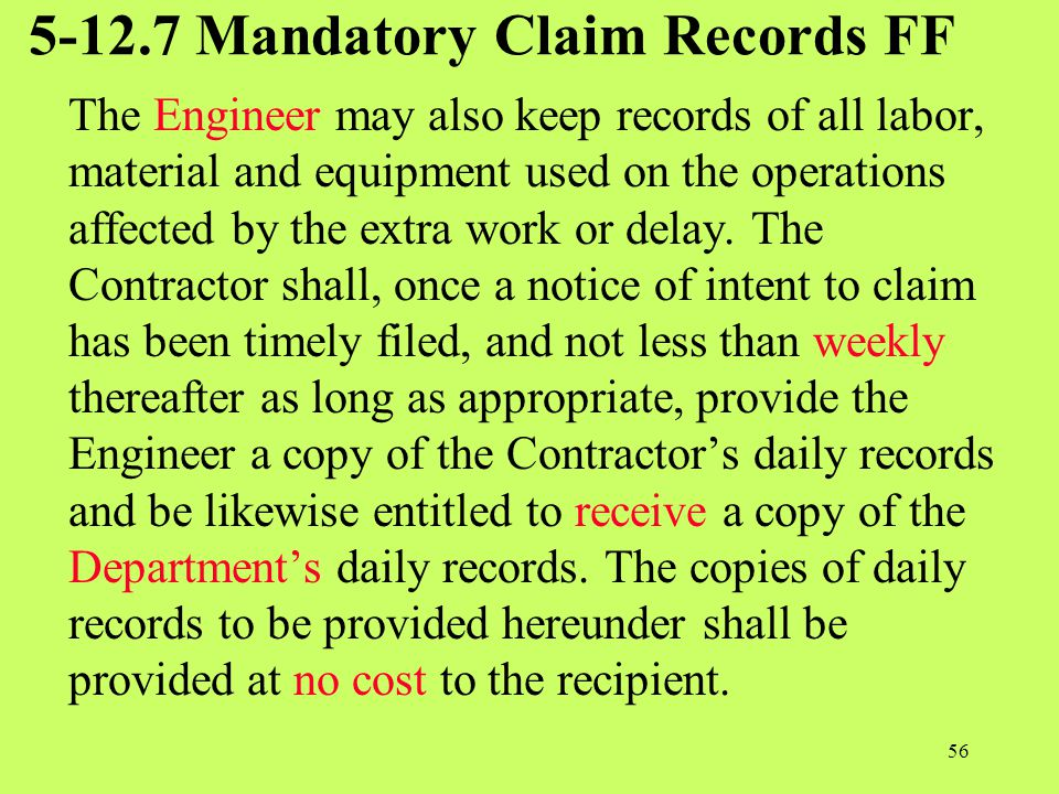 5-12.7 Mandatory Claim Records FF The Engineer may also keep records of all labor, material and equipment used on the operations affected by the extra