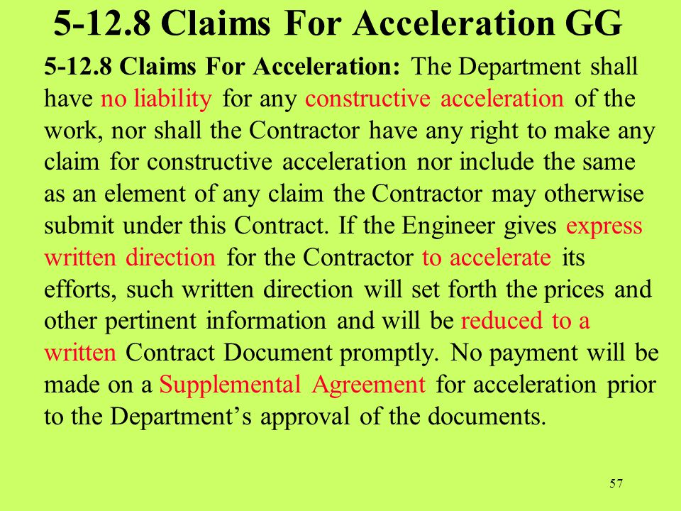 5-12.8 Claims For Acceleration GG 5-12.8 Claims For Acceleration: The Department shall have no liability for any constructive acceleration of the work