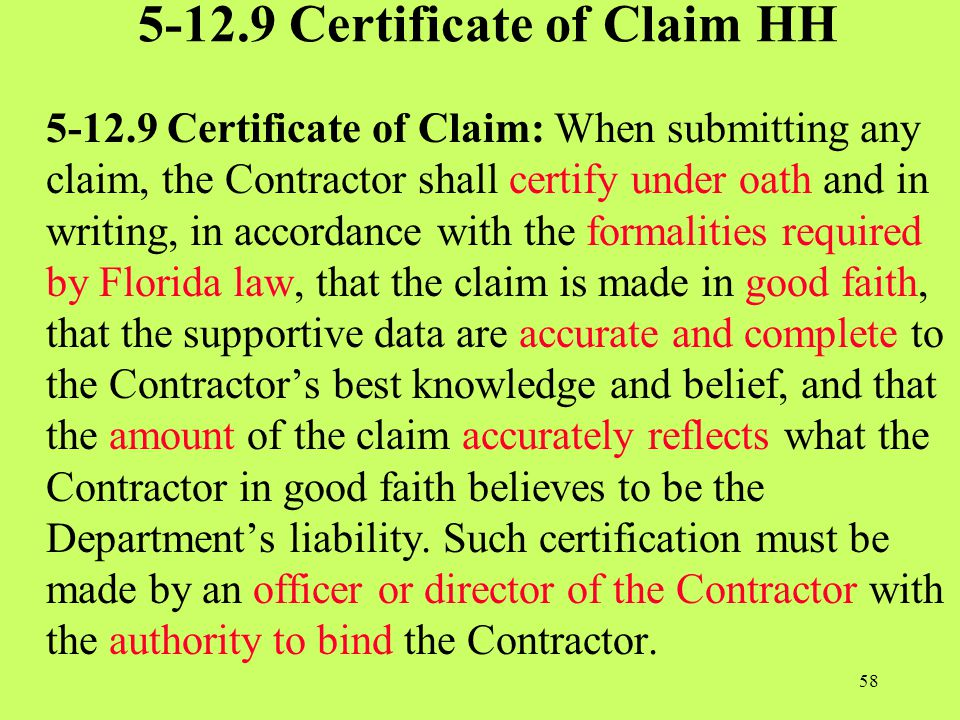 5-12.9 Certificate of Claim HH 5-12.9 Certificate of Claim: When submitting any claim, the Contractor shall certify under oath and in writing, in acco