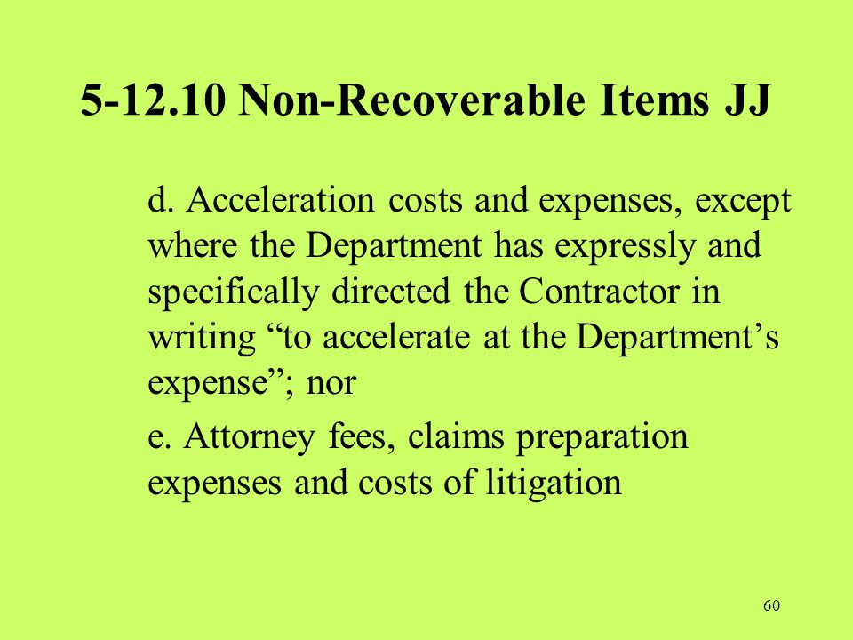 5-12.10 Non-Recoverable Items JJ d. Acceleration costs and expenses, except where the Department has expressly and specifically directed the Contracto