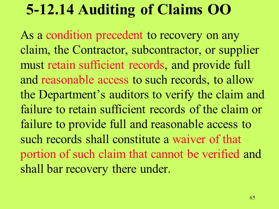 5-12.14 Auditing of Claims OO As a condition precedent to recovery on any claim, the Contractor, subcontractor, or supplier must retain sufficient rec