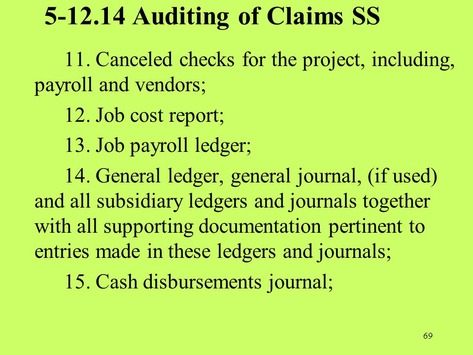 5-12.14 Auditing of Claims SS 11. Canceled checks for the project, including, payroll and vendors; 12. Job cost report; 13. Job payroll ledger; 14. Ge