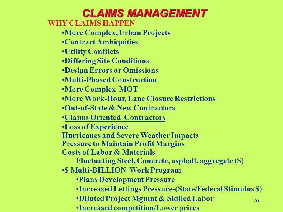 WHY CLAIMS HAPPEN More Complex, Urban Projects Contract Ambiquities Utility Conflicts Differing Site Conditions Design Errors or Omissions Multi-Phase