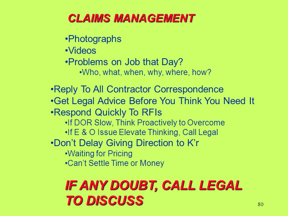 Photographs Videos Problems on Job that Day? Who, what, when, why, where, how? Reply To All Contractor Correspondence Get Legal Advice Before You Thin
