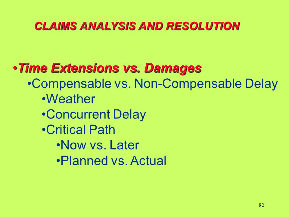 Time Extensions vs. DamagesTime Extensions vs. Damages Compensable vs. Non-Compensable Delay Weather Concurrent Delay Critical Path Now vs. Later Plan