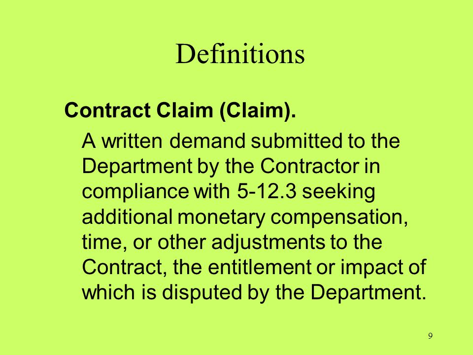 Definitions Contract Claim (Claim). A written demand submitted to the Department by the Contractor in compliance with 5-12.3 seeking additional moneta