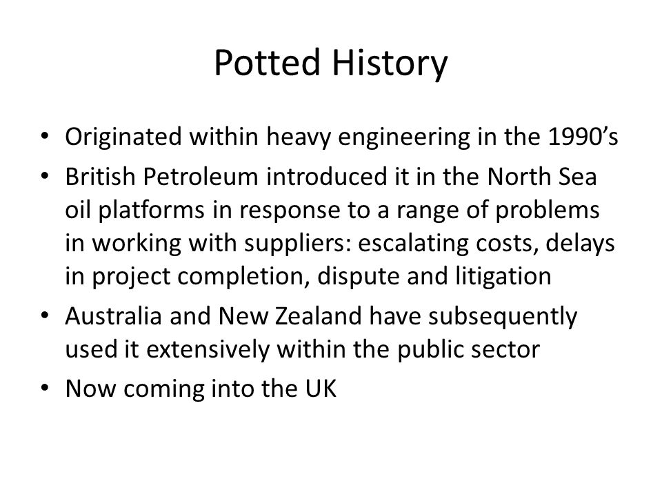 Potted History Originated within heavy engineering in the 1990's British Petroleum introduced it in the North Sea oil platforms in response to a range