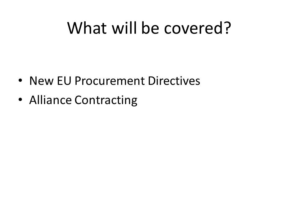 New EU Procurement Directives Council of the European Union - new directives came into force on 17 April 2014 Nation states have up to 2 years to transpose them into national law New Public Contracts Regulations 2015 Opening up public contracts for SMEs (including VCSE organisations)