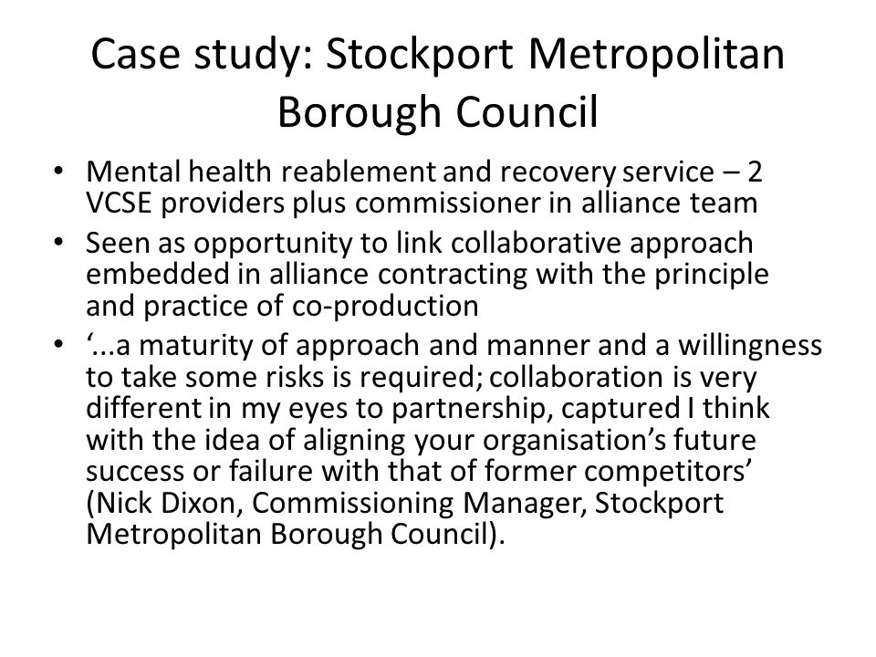 Case study: Stockport Metropolitan Borough Council Mental health reablement and recovery service – 2 VCSE providers plus commissioner in alliance team