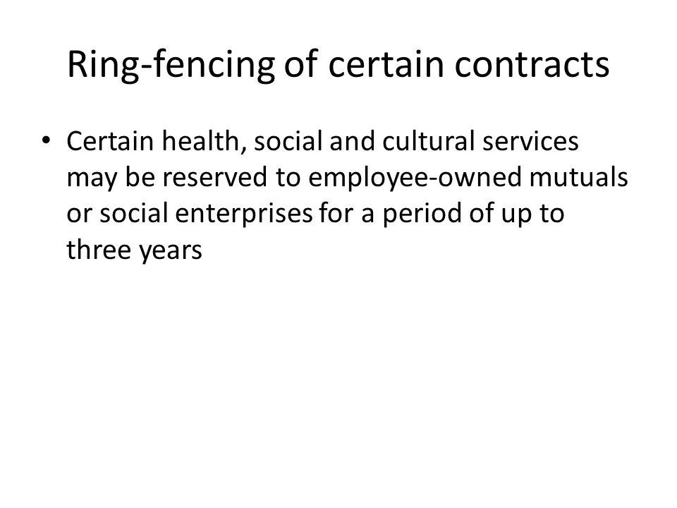 Ring-fencing of certain contracts Certain health, social and cultural services may be reserved to employee-owned mutuals or social enterprises for a period of up to three years