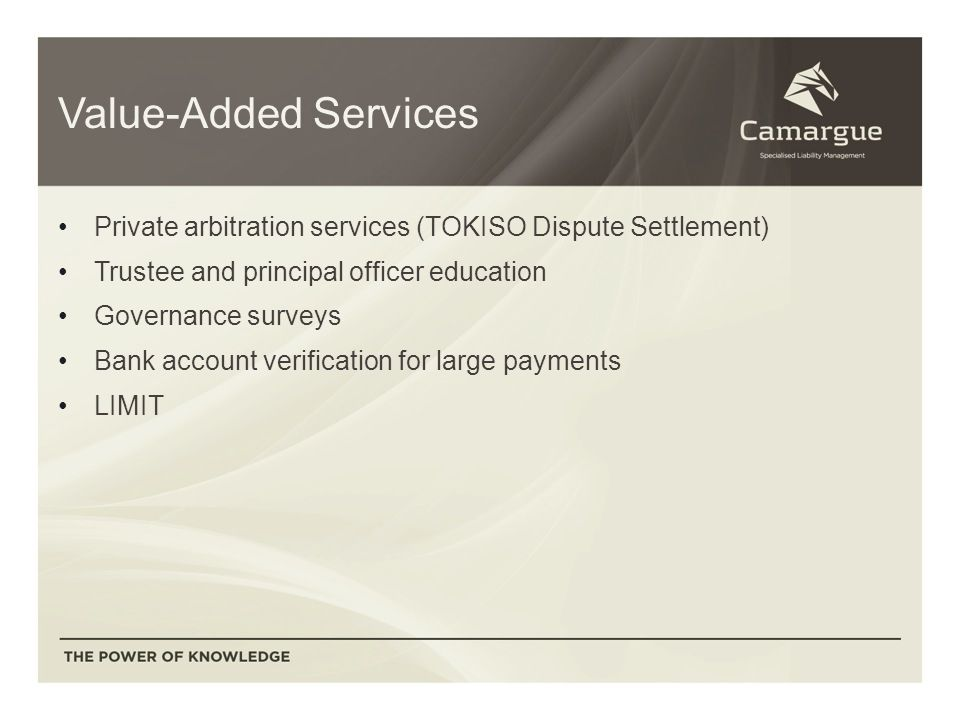 Value-Added Services Private arbitration services (TOKISO Dispute Settlement) Trustee and principal officer education Governance surveys Bank account verification for large payments LIMIT