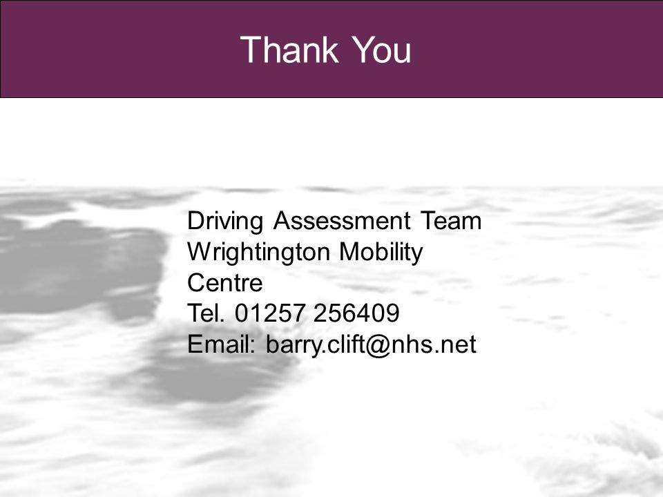 Thank You Driving Assessment Team Wrightington Mobility Centre Tel.