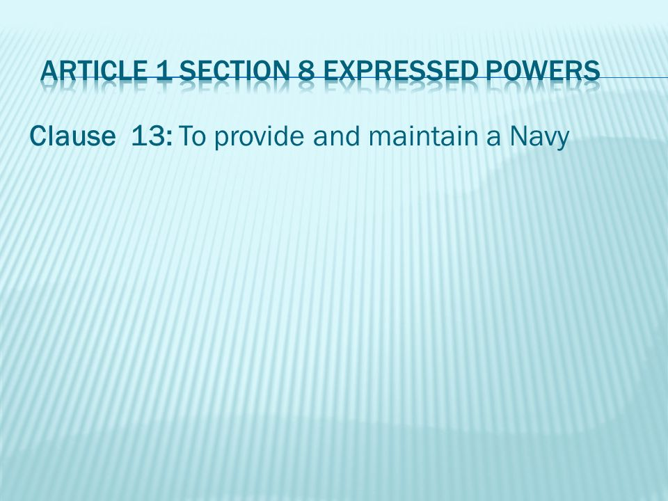 Clause 13: To provide and maintain a Navy