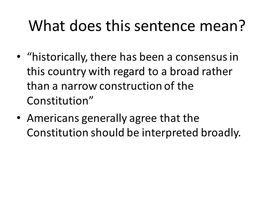 """What does this sentence mean? """"historically, there has been a consensus in this country with regard to a broad rather than a narrow construction of th"""
