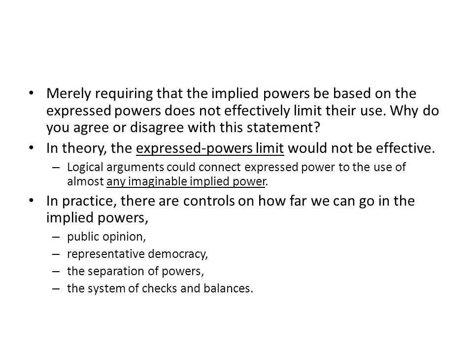 Merely requiring that the implied powers be based on the expressed powers does not effectively limit their use. Why do you agree or disagree with this