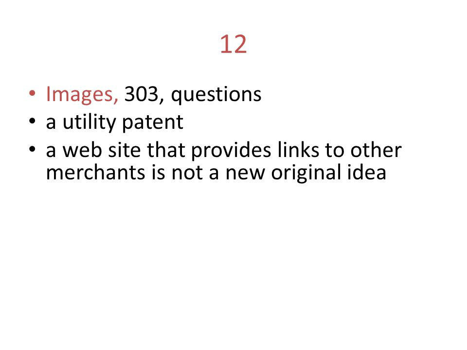 12 Images, 303, questions a utility patent a web site that provides links to other merchants is not a new original idea