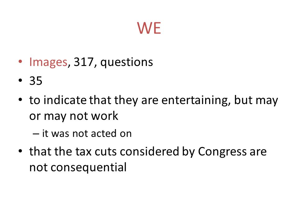 WE Images, 317, questions 35 to indicate that they are entertaining, but may or may not work – it was not acted on that the tax cuts considered by Con