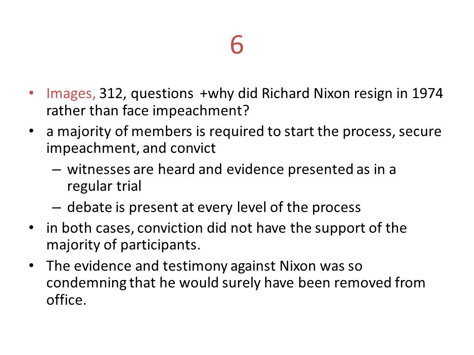 6 Images, 312, questions +why did Richard Nixon resign in 1974 rather than face impeachment? a majority of members is required to start the process, s