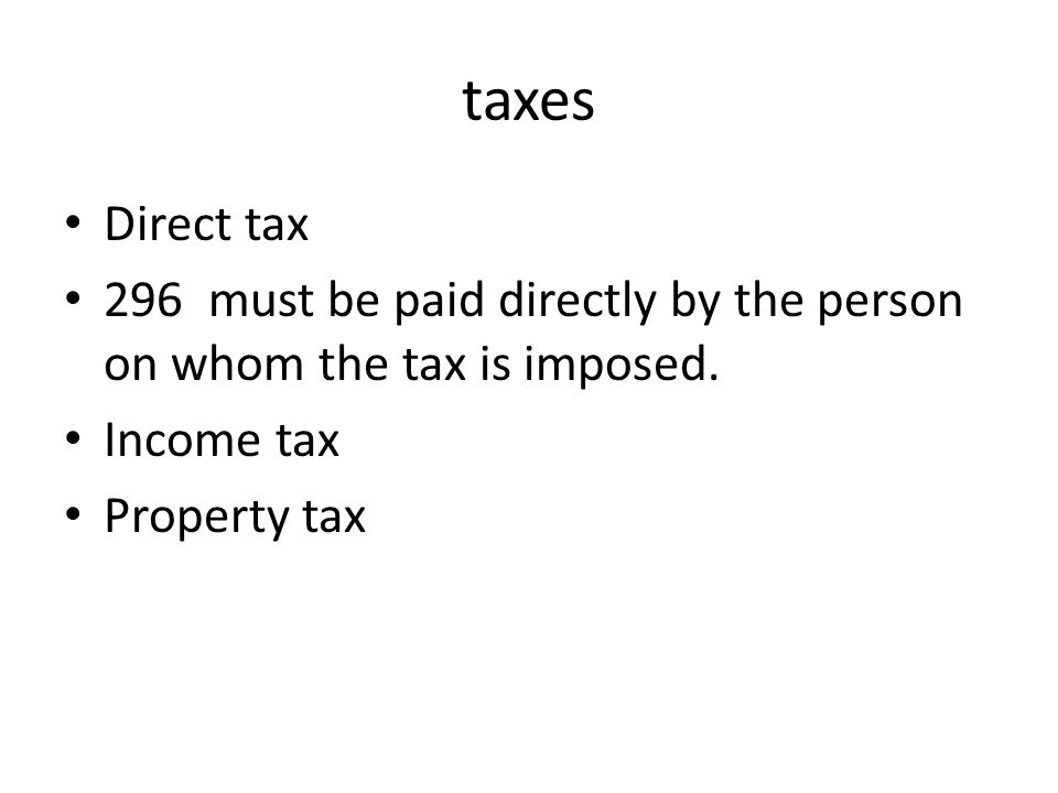 Indirect tax 296 paid first by one person, then passed on to another.