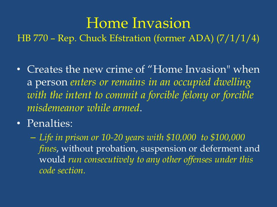 """Home Invasion HB 770 – Rep. Chuck Efstration (former ADA) (7/1/1/4) Creates the new crime of """"Home Invasion"""