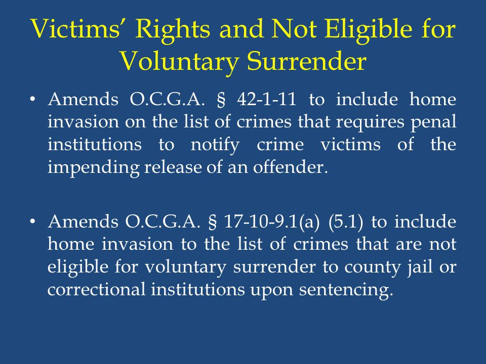 Victims' Rights and Not Eligible for Voluntary Surrender Amends O.C.G.A. § 42-1-11 to include home invasion on the list of crimes that requires penal