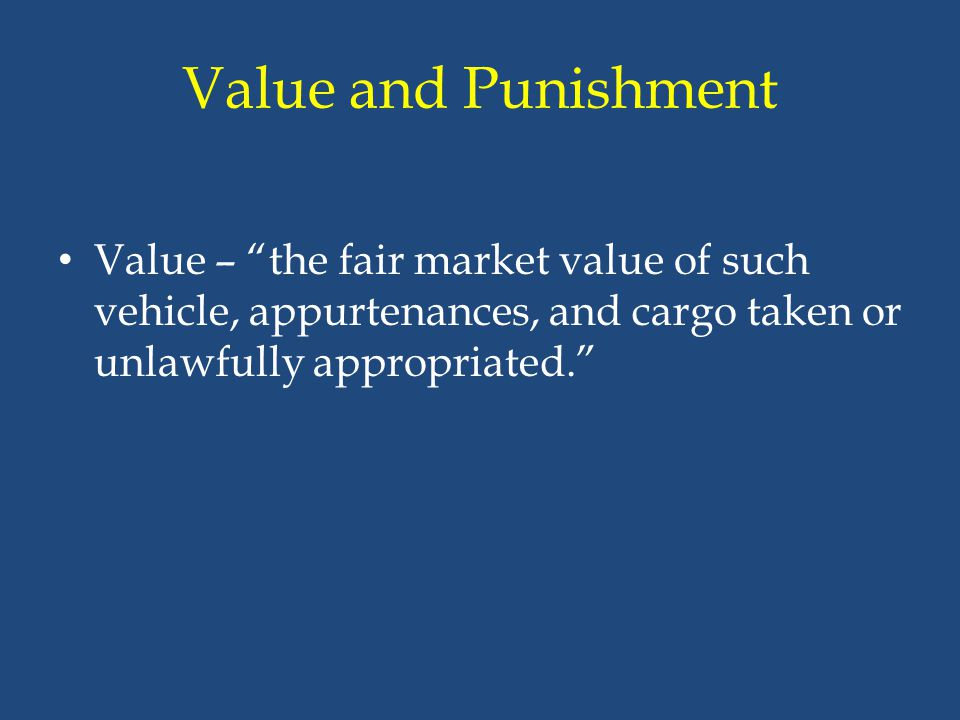 """Value and Punishment Value – """"the fair market value of such vehicle, appurtenances, and cargo taken or unlawfully appropriated."""""""