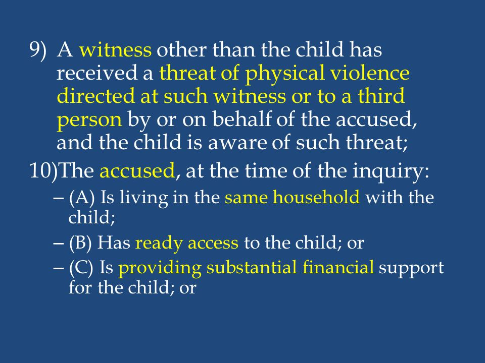 9)A witness other than the child has received a threat of physical violence directed at such witness or to a third person by or on behalf of the accus