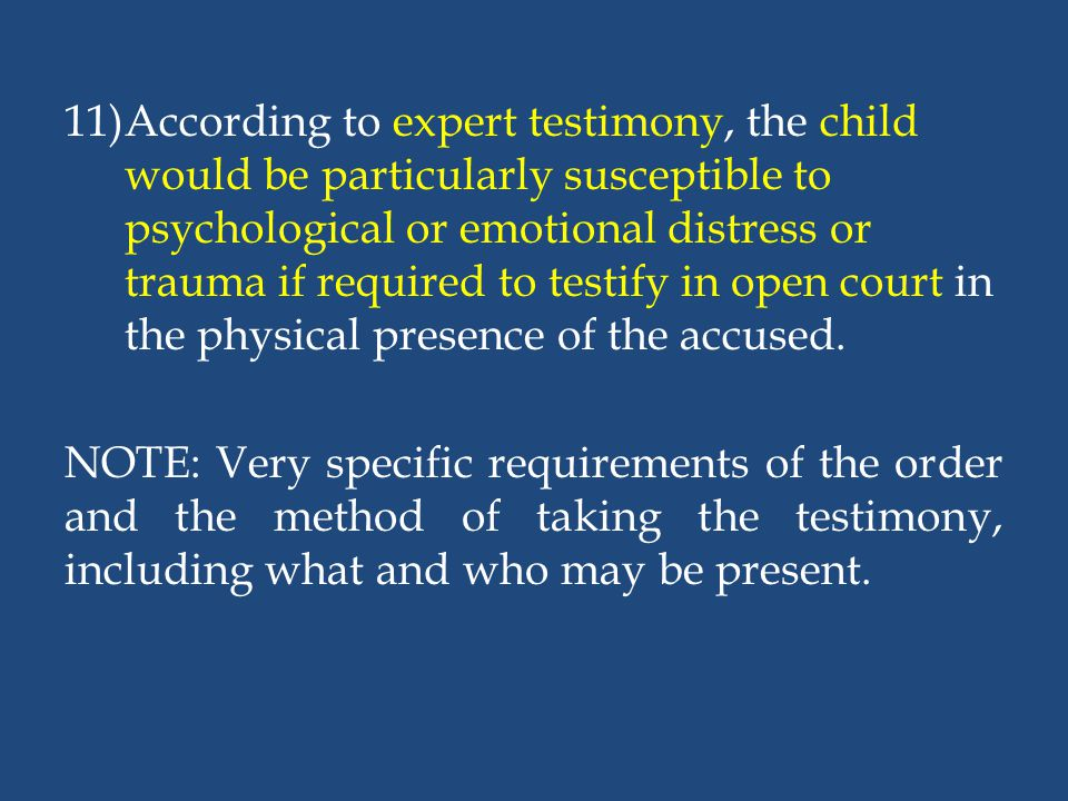 11)According to expert testimony, the child would be particularly susceptible to psychological or emotional distress or trauma if required to testify