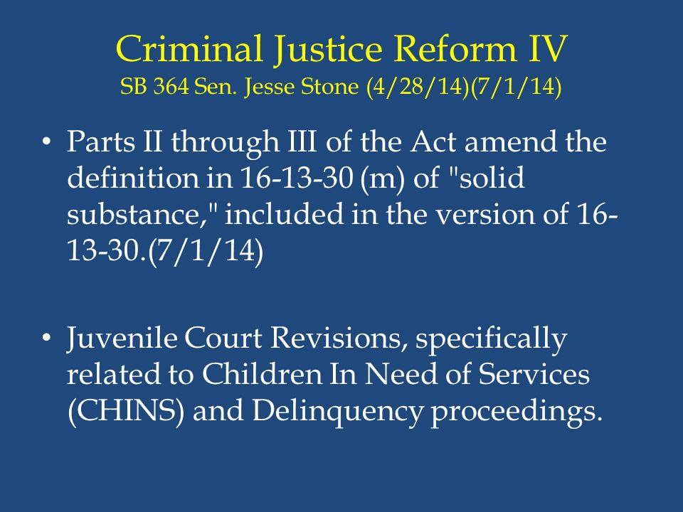 Criminal Justice Reform IV SB 364 Sen. Jesse Stone (4/28/14)(7/1/14) Parts II through III of the Act amend the definition in 16-13-30 (m) of