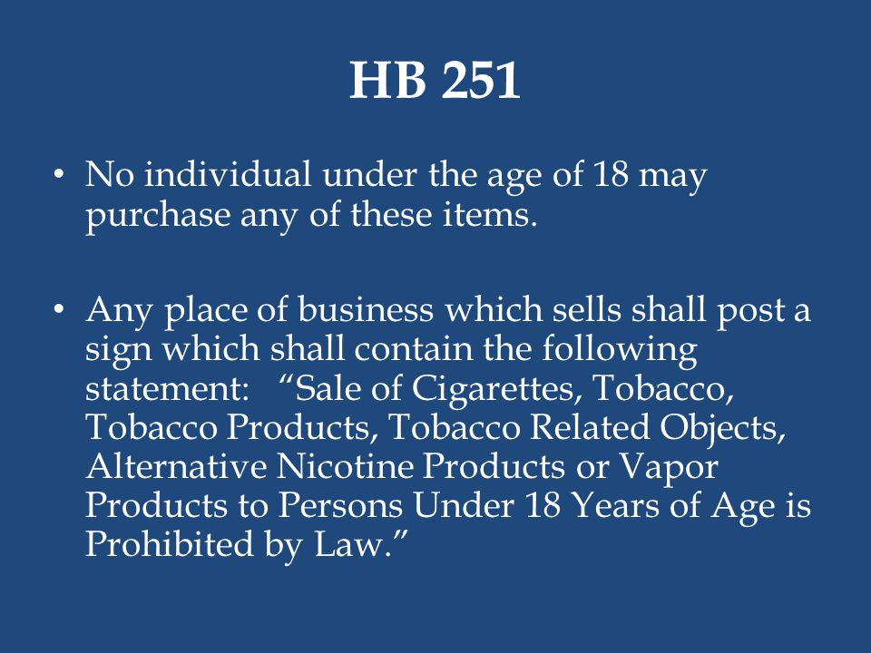 HB 251 No individual under the age of 18 may purchase any of these items. Any place of business which sells shall post a sign which shall contain the