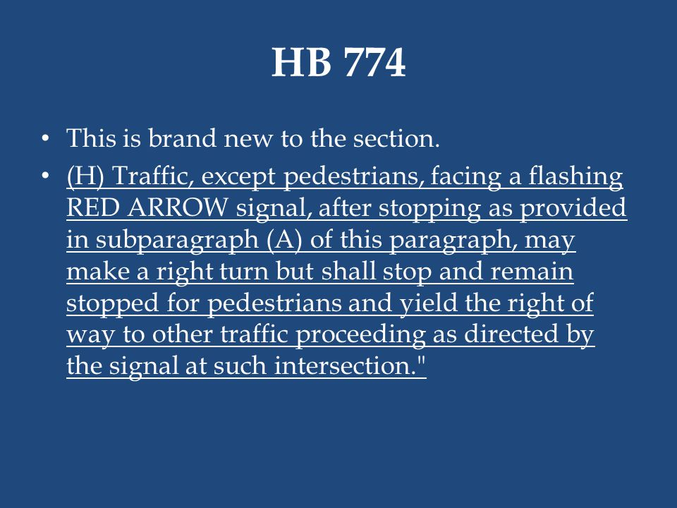HB 774 This is brand new to the section. (H) Traffic, except pedestrians, facing a flashing RED ARROW signal, after stopping as provided in subparagra