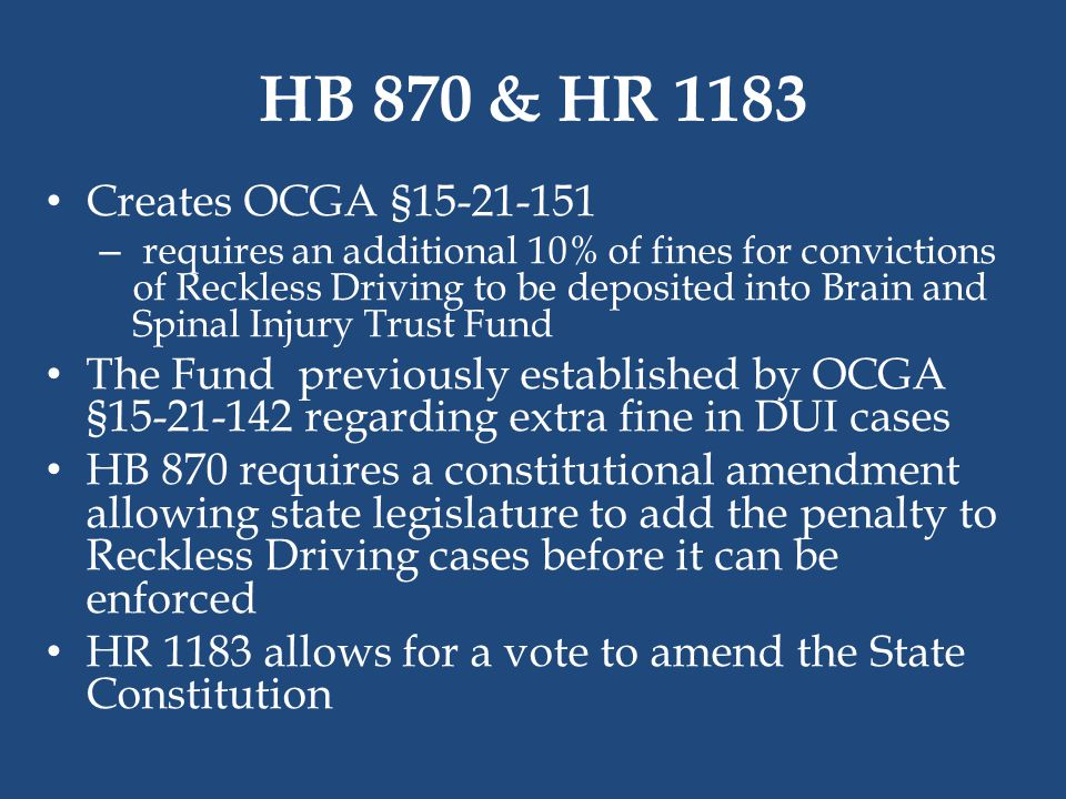HB 870 & HR 1183 Creates OCGA §15-21-151 – requires an additional 10% of fines for convictions of Reckless Driving to be deposited into Brain and Spin