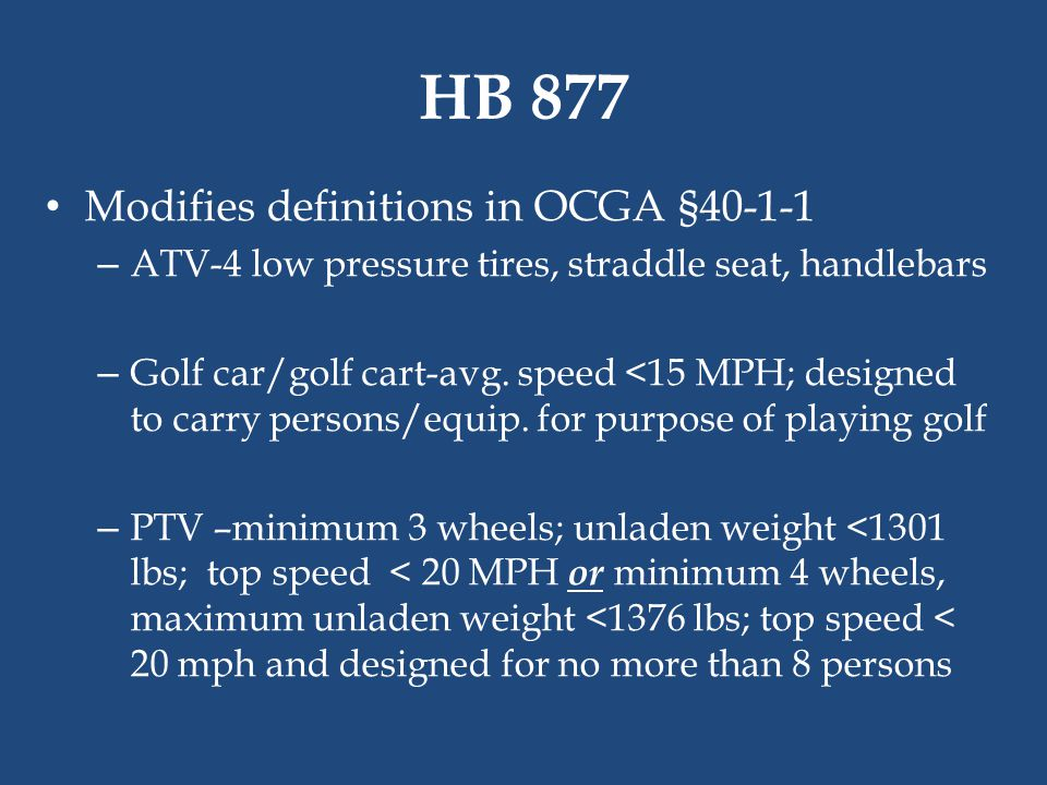 HB 877 Modifies definitions in OCGA §40-1-1 – ATV-4 low pressure tires, straddle seat, handlebars – Golf car/golf cart-avg. speed <15 MPH; designed to
