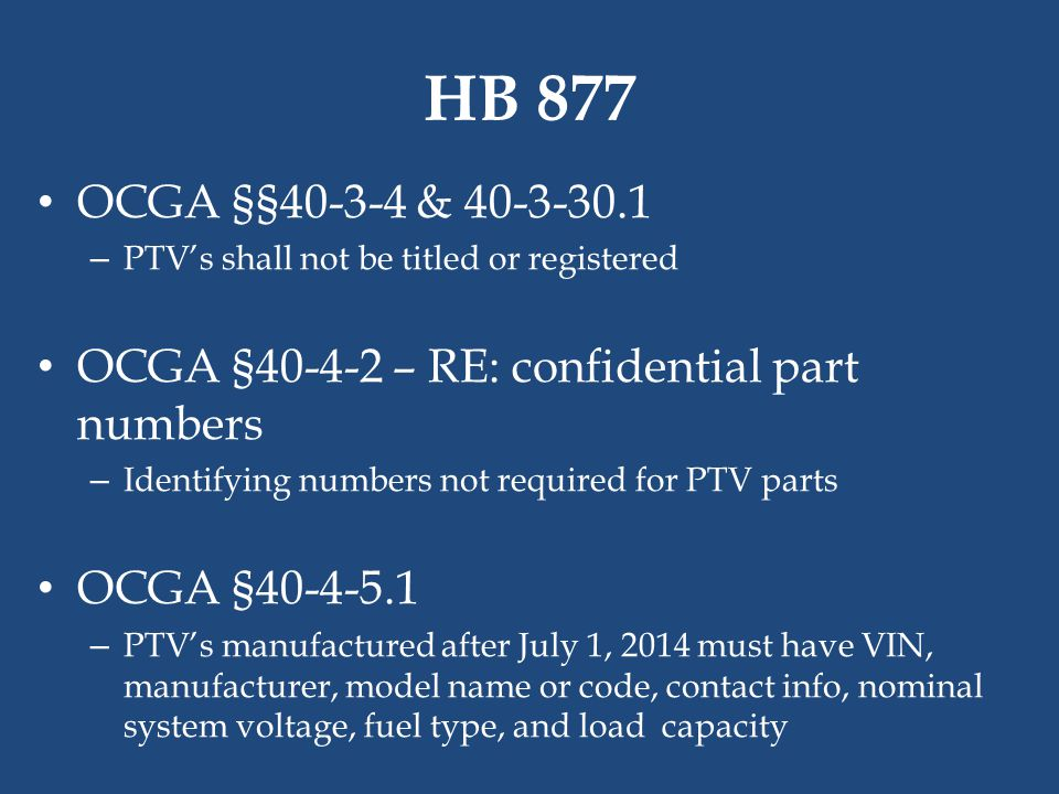 HB 877 OCGA §§40-3-4 & 40-3-30.1 – PTV's shall not be titled or registered OCGA §40-4-2 – RE: confidential part numbers – Identifying numbers not requ