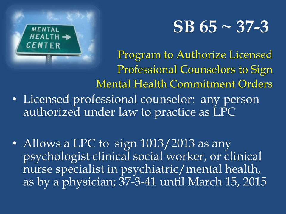 SB 65 ~ 37-3 Program to Authorize Licensed Program to Authorize Licensed Professional Counselors to Sign Mental Health Commitment Orders Licensed prof