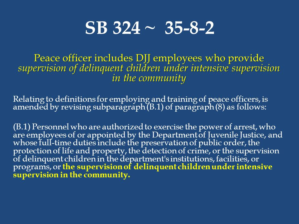 SB 324 ~ 35-8-2 Peace officer includes DJJ employees who provide supervision of delinquent children under intensive supervision in the community Relat