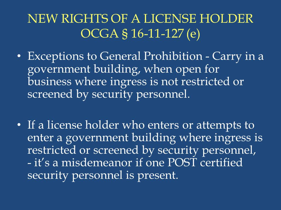 NEW RIGHTS OF A LICENSE HOLDER OCGA § 16-11-127 (e) Exceptions to General Prohibition - Carry in a government building, when open for business where i