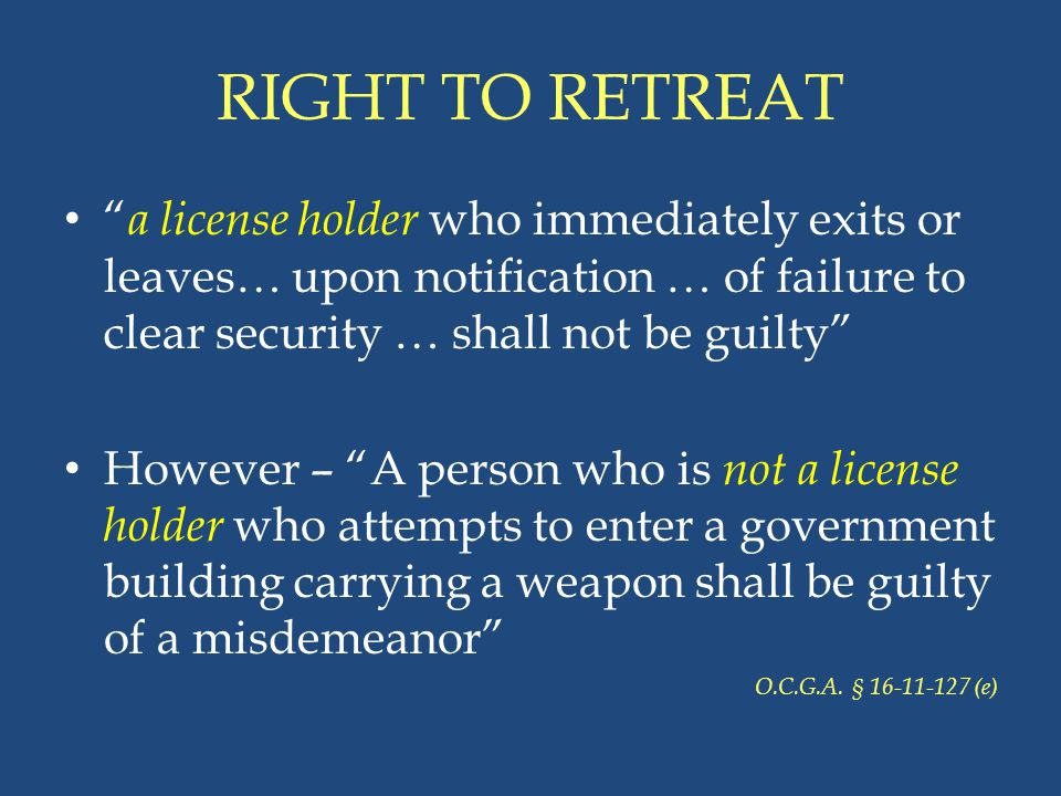 """RIGHT TO RETREAT """" a license holder who immediately exits or leaves… upon notification … of failure to clear security … shall not be guilty"""" However –"""