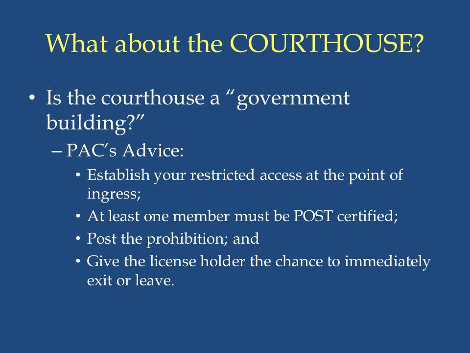 """What about the COURTHOUSE? Is the courthouse a """"government building?"""" – PAC's Advice: Establish your restricted access at the point of ingress; At lea"""