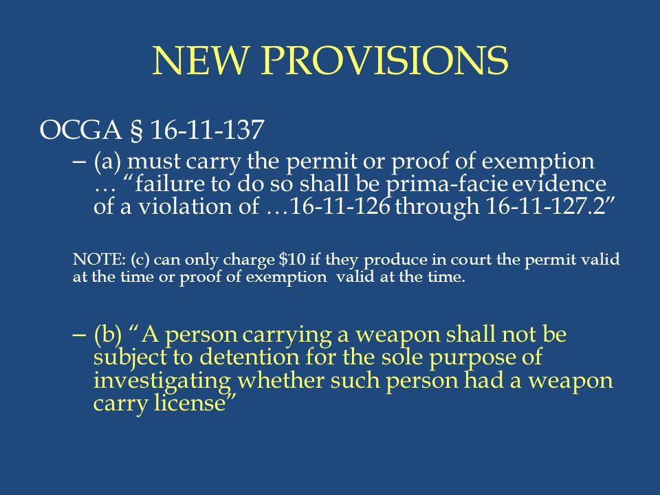 """NEW PROVISIONS OCGA § 16-11-137 – (a) must carry the permit or proof of exemption … """"failure to do so shall be prima-facie evidence of a violation of"""