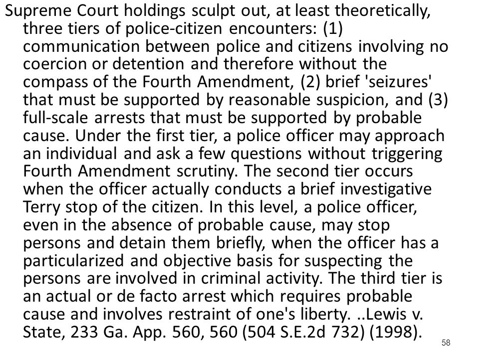 58 Supreme Court holdings sculpt out, at least theoretically, three tiers of police ‑ citizen encounters: (1) communication between police and citizen
