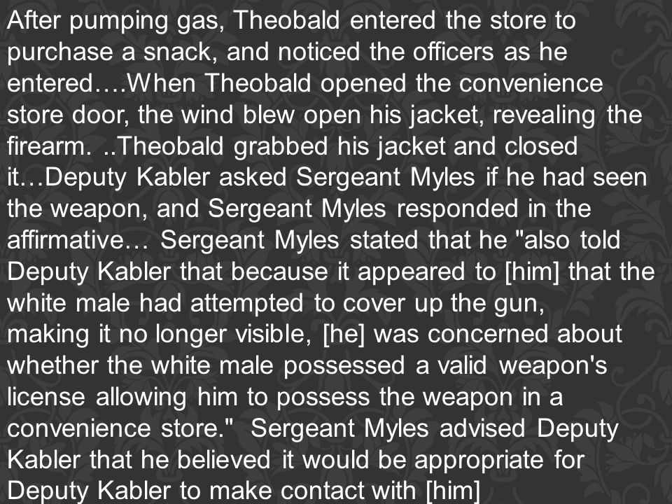 After pumping gas, Theobald entered the store to purchase a snack, and noticed the officers as he entered….When Theobald opened the convenience store